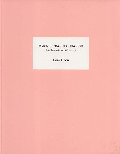 Making Being Here Enough: Installations 1980-1995 (379659901X) by Roni Horn; Thomas Kellein