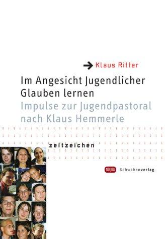 9783796611506: Im Angesicht Jugendlicher Glauben lernen: Impulse zur Jugendpastoral nach Klaus Hemmerle