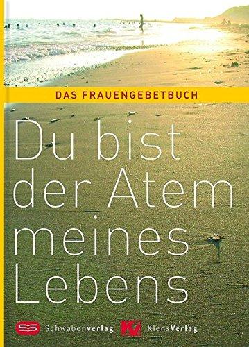 9783796612848: Du bist der Atem meines Lebens: Das Frauengebetbuch
