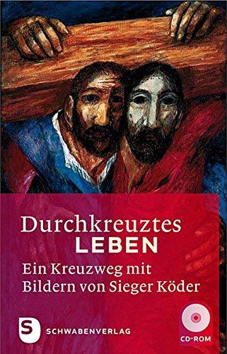 9783796613630: Durchkreuztes Leben, 1 CD-ROM Ein Kreuzweg mit Bildern von Sieger Köder. Für Windows