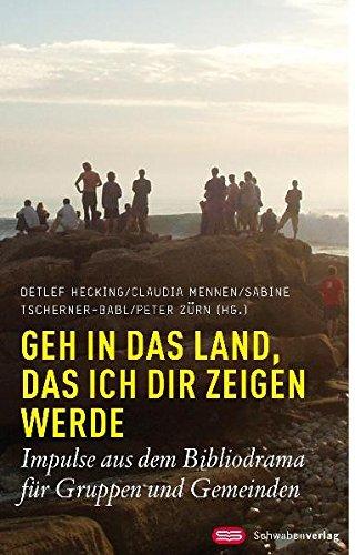 9783796613906: Geh in das Land, das ich dir zeigen werde: Impulse aus dem Bibliodrama f�r Gruppen und Gemeinden