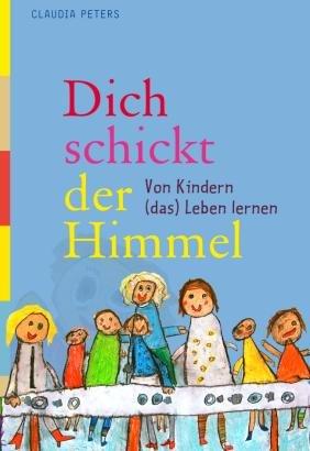 9783796614804: Dich schickt der Himmel: Von Kindern (das) Leben lernen