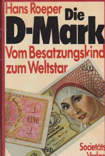 9783797303226: Die D-Mark: Von Besatzungskind zum Weltstar : eine deutsche Wirtschaftsgeschichte der Gegenwart