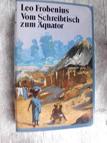 Vom Schreibtisch zum Äquator. Afrikanische Reisen: Frobenius, Leo