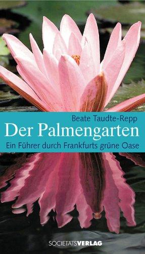 Der Palmengarten: Ein Führer durch Frankfurts Grünoase: Taudte-Repp, Beate