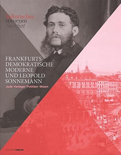 Frankfurts demokratische Moderne und Leopold Sonnemann: Jude, Verleger, Politiker, Mäzen: ...