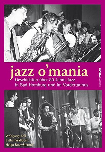 9783797312242: Jazz O' Mania: Geschichten �ber 80 Jahre Jazz in Bad Homburg und im Vordertaunus
