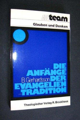 Die Anfänge der Evangelientradition (ABCteam: Glauben und Denken) (German Edition) (9783797400628) by Birger Gerhardsson