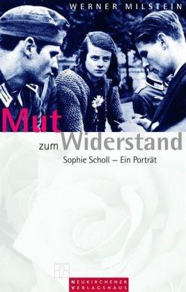 Mut zum Widerstand. Sophie Scholl - Ein Portrait. - Milstein, Werner