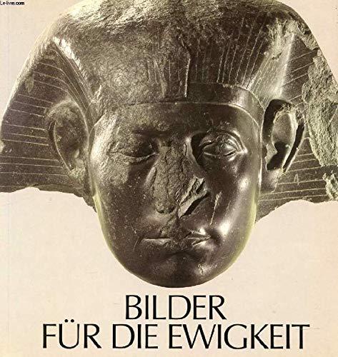 9783797701008: Bilder für die Ewigkeit: 3000 Jahre ägyptische Kunst : Konstanz, Konzil, 25. März 23. Mai 1983