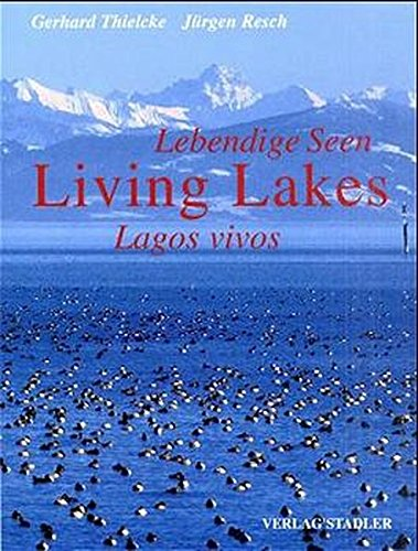 Lebendige Seen. Living lakes . Lagos vivos.: Thielcke, Gerhard / Resch, Jürgen :