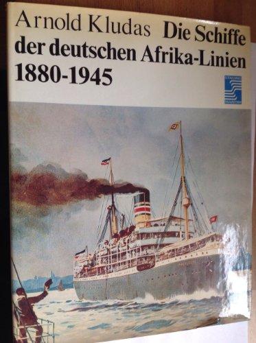 Die Schiffe der deutschen Afrika-Linien 1880-1945: Arnold Kludas