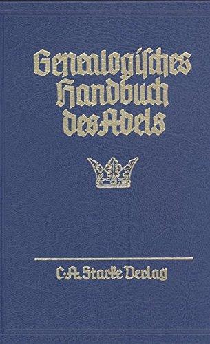 Genealogisches Handbuch des Adels. Enthaltend Fürstliche, Gräfliche, Freiherrliche, ...