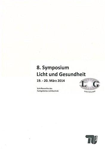 9783798326712: 8. Symposium Licht und Gesundheit: eine Sondertagung der TU Berlin gemeinsam mit DAfP und LiTG ; 19. und 20. März 2014, Messegelände Berlin