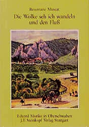 9783798406988: Die Wolke seh ich wandeln und den Fluss: Eduard Morike in Oberschwaben, 1828-1829 : ein Bericht in Verbindung mit Auszugen aus seinen Briefen und Gedichten (German Edition)