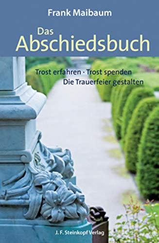 9783798408296: Das Abschiedsbuch: Trost erfahren - Trost spenden - Die Trauerfeier gestalten