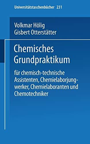 9783798503724: Chemisches Grundpraktikum: f�r chemisch-technische Assistenten, Chemielaborjungwerker, Chemielaboranten und Chemotechniker (Universit�tstaschenb�cher)