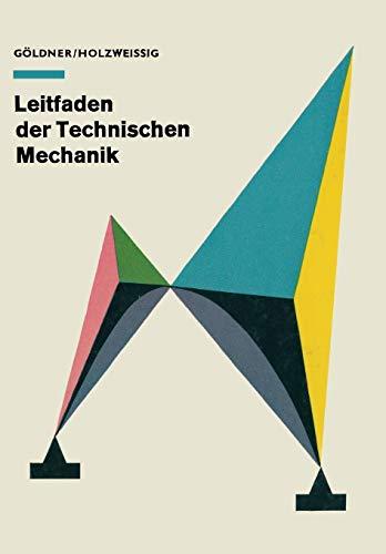 Leitfaden der Technischen Mechanik: Statik Festigkeitslehre Kinematik: Holzweißig, Hans Göldner