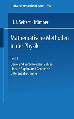 9783798505070: Mathematische Methoden in der Physik: Teil 1: Denk- und Sprechweisen · Zahlen Lineare Algebra und Geometrie Differentialrechnung I (Universitätstaschenbücher)