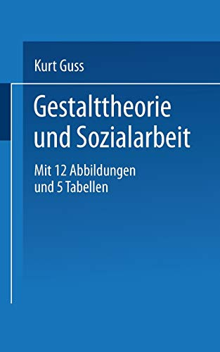 Gestalttheorie Und Sozialarbeit (Universitatstaschenbucher): K. Guss