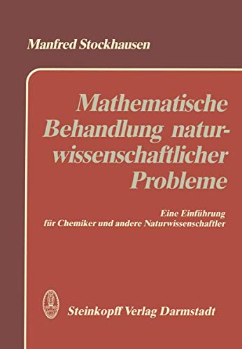 9783798507029: Mathematische Behandlung naturwissenschaftlicher Probleme: Behandlung von Meßwerten  -  Funktionen  -  Differential- und Integralrechnung  -  Lineare ... für Chemiker und andere Naturwissenschaftler