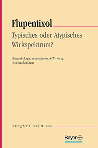 Flupentixol, Typisches oder Atypisches Wirkspektrum?. Pharmakologie, antipsychotische: Thomas Glaser