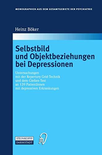 9783798512023: Selbstbild und Objektbeziehungen bei Depressionen: Untersuchungen mit der Repertory Grid-Technik und dem Gie�en-Test an 139 PatientInnen mit ... aus dem Gesamtgebiete der Psychiatrie)