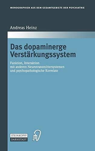 9783798512481: Das dopaminerge Verstärkungssystem: Funktion, Interaktion mit anderen Neurotransmittersystemen und psychopathologische Korrelate (Monographien aus dem Gesamtgebiete der Psychiatrie)