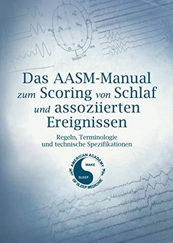 Das AASM-Manual zum Scoring von Schlaf und assoziierten Ereignissen: Regeln, Technologie und ...