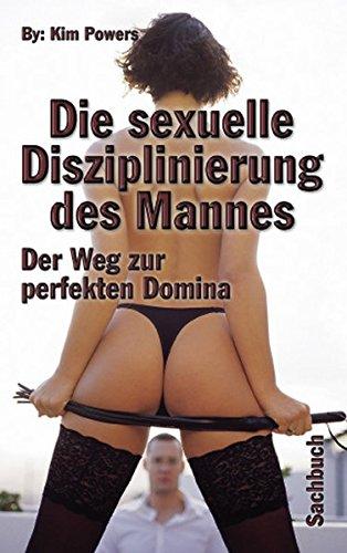 9783798600836: Sexuelle Disziplinierung d. Mannes: Der Weg zur perfekten Domina