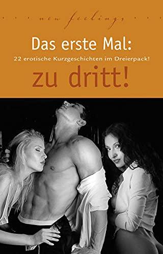 Das erste Mal: zu dritt!: 22 erotische Kurzgeschichten im Dreierpack: Ulla Jacobsen, Lisa Cohen, ...