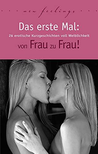 9783798602687: Das erste Mal: von Frau zu Frau: 26 erotische Kurzgeschichten voller Weiblichkeit