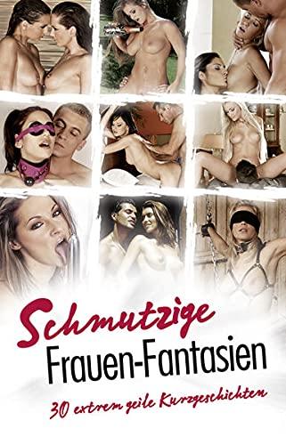 9783798604582: Schmutzige Frauen-Fantasien: 30 extrem geile Kurzgeschichten