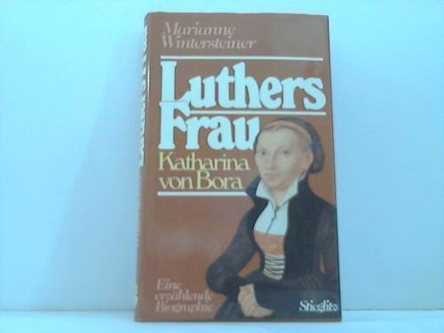 Luthers Frau, Katharina von Bora: Eine erzählende Biographie - Wintersteiner, Marianne