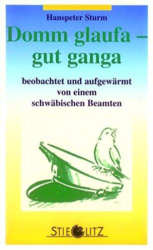 9783798703452: Domm glaufa, gut ganga. Beobachtet und aufgewärmt von einem schwäbischen Beamten.