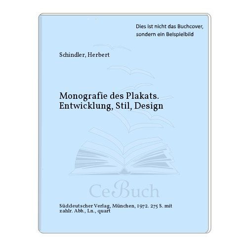 Monografie des Plakats : Entwicklung, Stil, Design: Schindler, Herbert