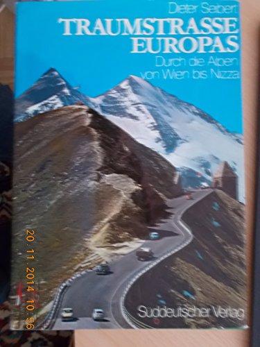 Traumstrasse Europas Durch die Alpen von Wien bis Nizza: Seibert, Deiter