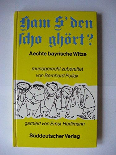 9783799157667: Ham s' den scho gh�rt? Aechte bayrische Witze mundgerecht zubereitet von Bern...