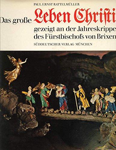 9783799158053: Das Grosse Leben Christi: Gezeigt an d. Krippe d. Furstbischofs Graf von Lodron zu Brixen ; begleitet von Texten aus d. Cathol. Mayntzischen Bibel ... ... Leben Christi ... d. Martini von Cochem