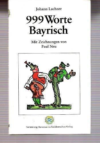9783799160162: 999 Worte bayrisch: E. kleine Sprachlehre für Fremde, Zugereiste, Ausländer u. Eingeborene (German Edition)
