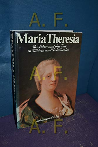 Maria Theresia. Ihr Leben und ihre Zeit in Bildern und Dokumenten. - Mraz, Gerda und Gottfried Mraz