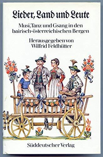 9783799160308: Lieder, Land und Leute: Musi, Tanz und Gsang in den bairisch-österreichischen Bergen
