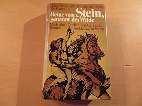 9783799160766: Chronik vom abenteuerlichen Leben des Ritters Heinz vom Stein, genannt der Wilde. Nach alten Quellen aus dem Chiemgau aufgezeichnet