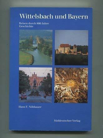 9783799160896: Wittelsbach und Bayern: Reisen durch 800 Jahre Geschichte : eine histor. Topografie (German Edition)