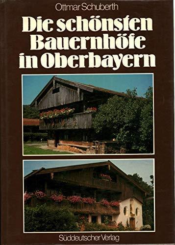Die Schönsten Bauernhöfe in Oberbayern: Schuberth, Ottmar; Groth-Schmachtenberger,