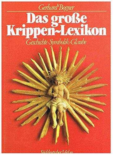 Das große Krippen-Lexikon. Geschichte - Symbolik - Glaube: Bogner, Gerhard