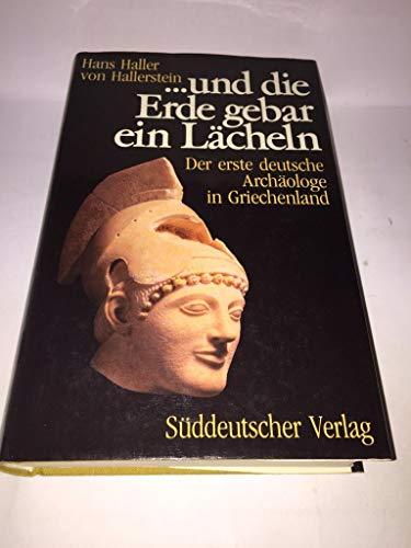 9783799161817: --Und die Erde gebar ein Lächeln: Der erste deutsche Archäologe in Griechenland Carl Haller von Hallerstein 1774-1817 (German Edition)