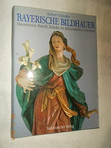 Bayerische Bildhauer. Manierismus, Barock, Rokoko im altbayerischen Unterland.: Schindler, Herbert