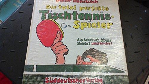 9783799163750: Der total perfekte Tischtennis-Spieler. Als Lehrbuch bisher absolut unerreicht