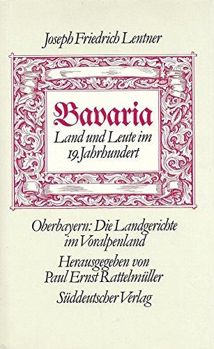 9783799164078: Bavaria: Land und Leute im 19. Jahrhundert : Oberbayern, die Landgerichte im Voralpenland (German Edition)